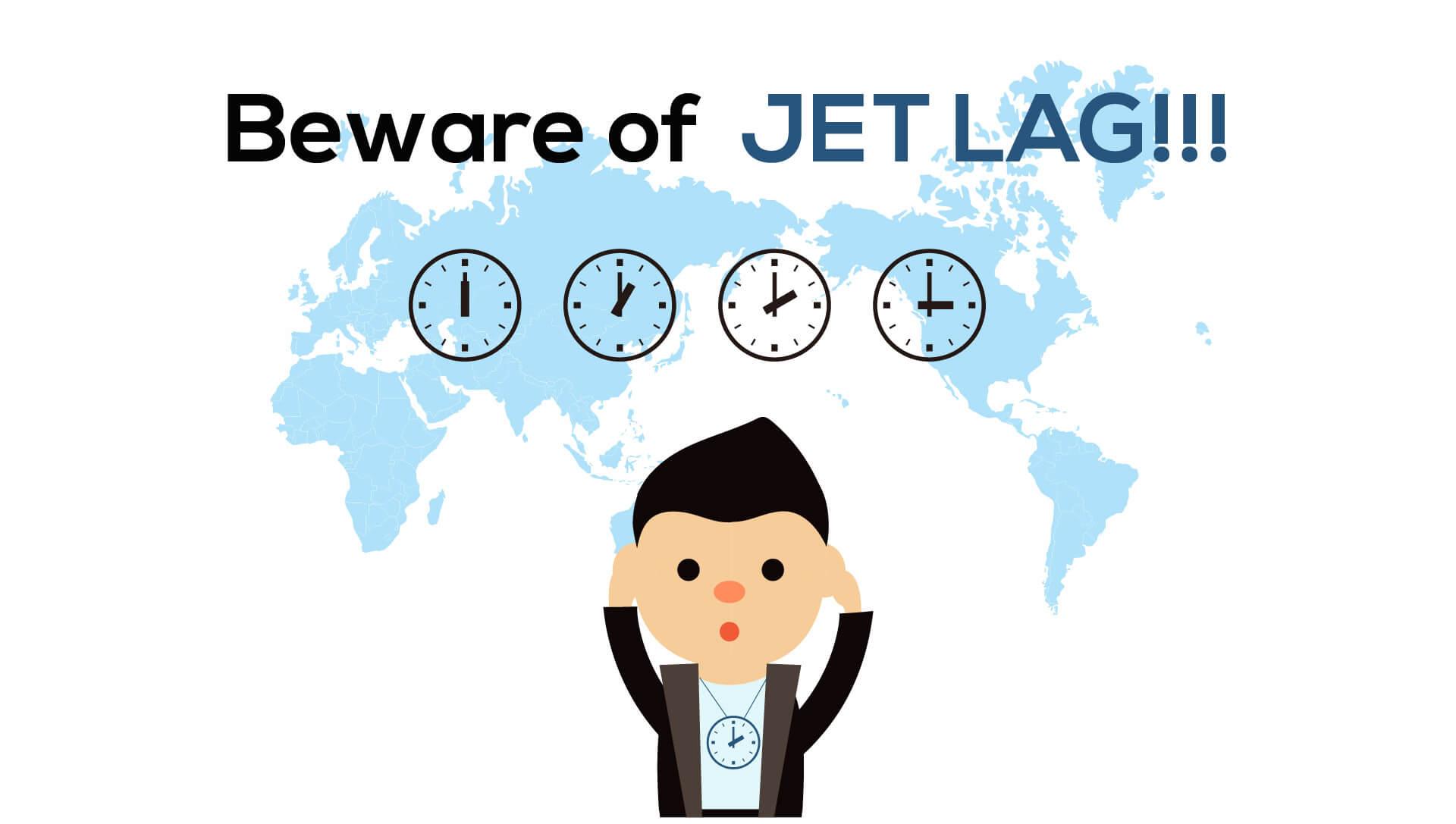 Beware of jet lag